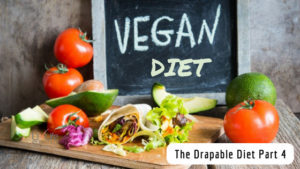 The Draple Diet Part 4- Vegan Diet